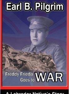 Freddy Frieda Goes To War: A Labrador Native's Story