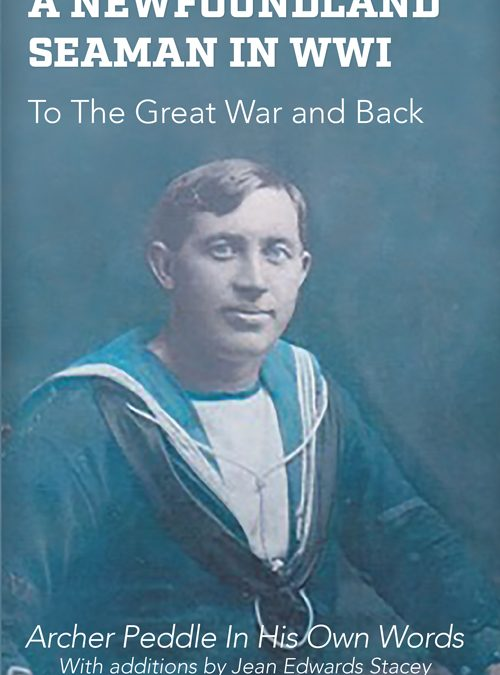 A Newfoundland Seaman in WW1: To the Great War and Back. Archer Peddle in his own words